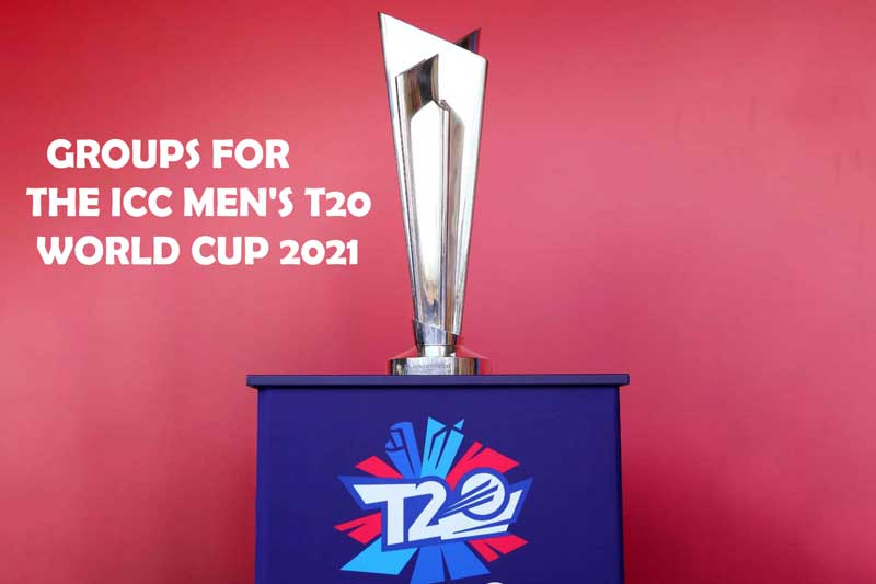 groups for the ICC Men's T20 World Cup 2021
