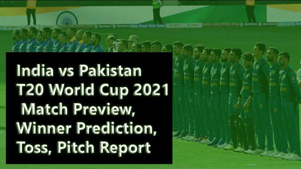 [Ind vs Pak] India vs Pakistan T20 World Cup 2021 Match Preview, Winner Prediction, Toss, Pitch Report – Dubai Cricket Stadium 24 October