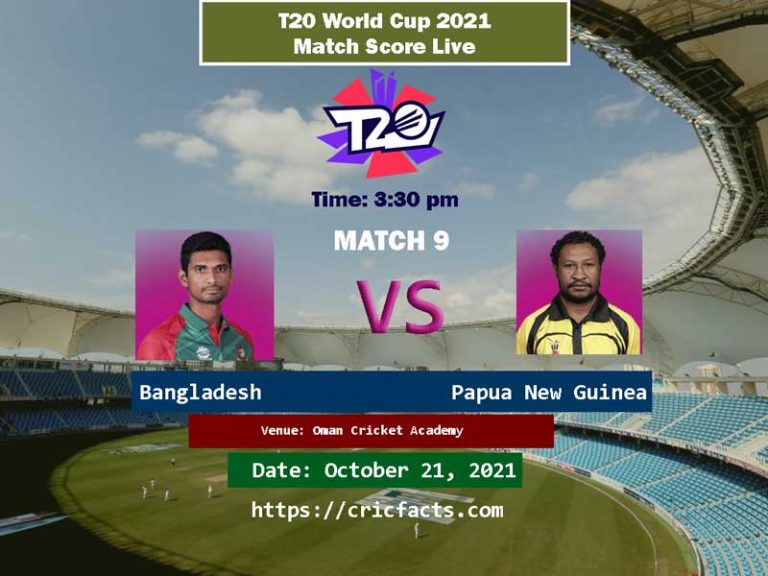 Bangladesh vs Papua New Guinea Live Score 9th T20 World Cup 21st October 2021 Match Live Streaming