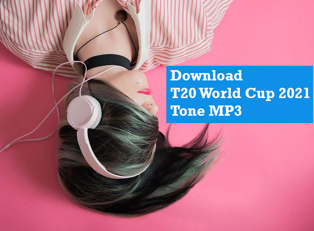 How to Download T20 World Cup 2021 Tone MP3, Check Details for Step by Step Guide to download WC Theme Song MP3 for Android/iPhone