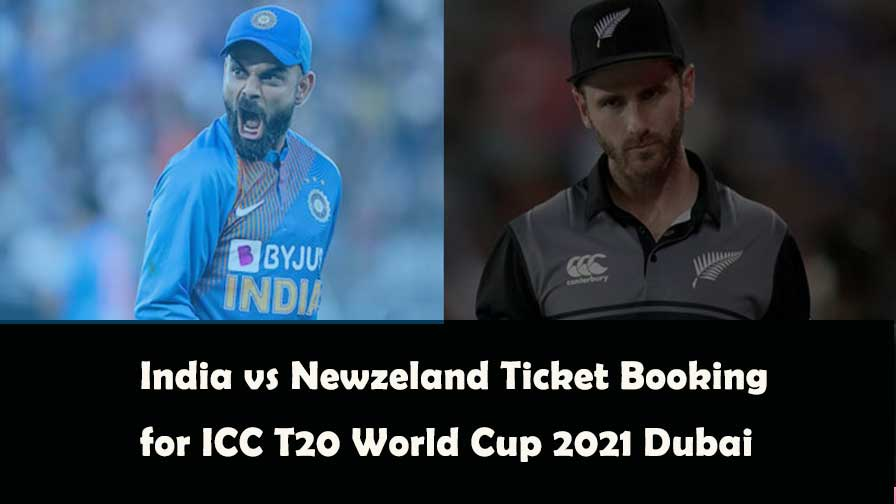 India Vs New Zealand Dubai 31 October 2021 ICC World Cup T20 Tickets Booking
