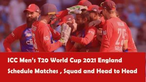 ICC Men's T20 World Cup 2021 England Schedule Matches , Squad and Head to Head
